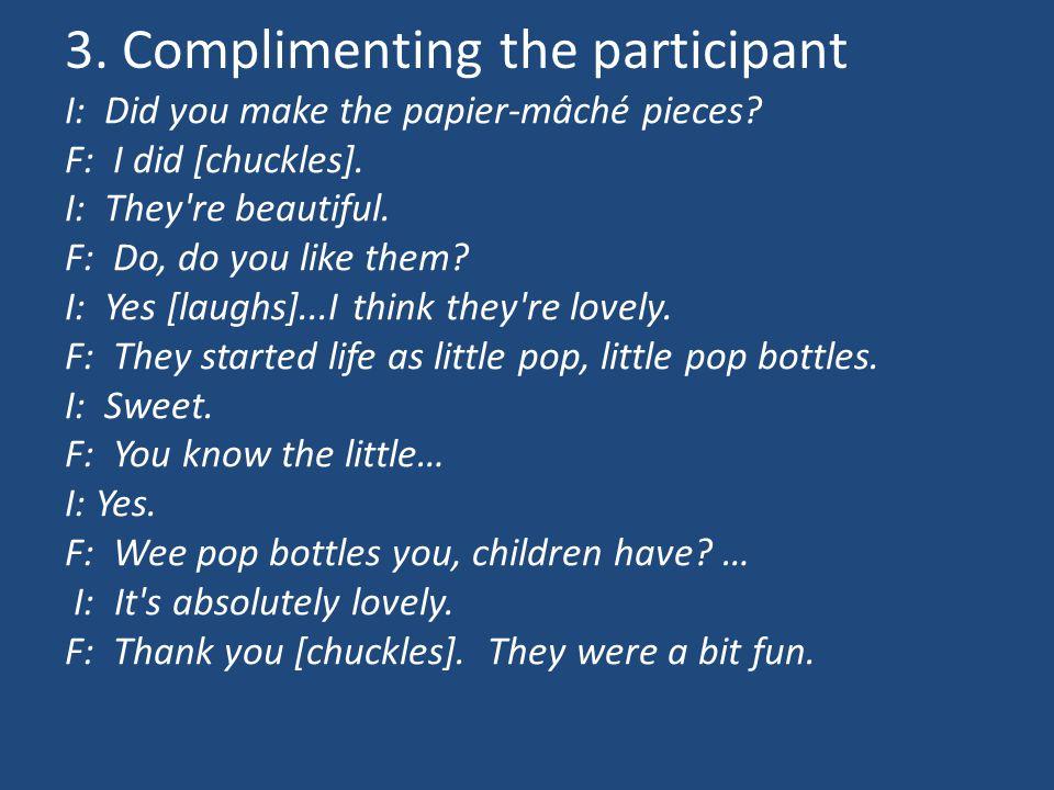 3. Complimenting the participant I: Did you make the papier-mâché pieces.