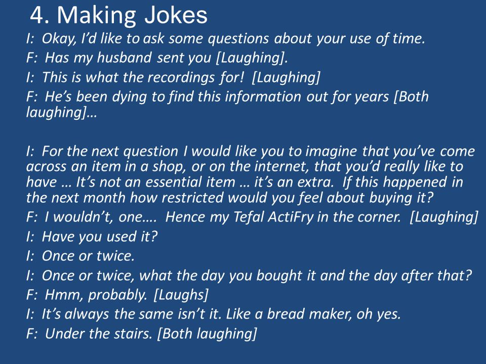 4.Making Jokes I: Okay, I'd like to ask some questions about your use of time.