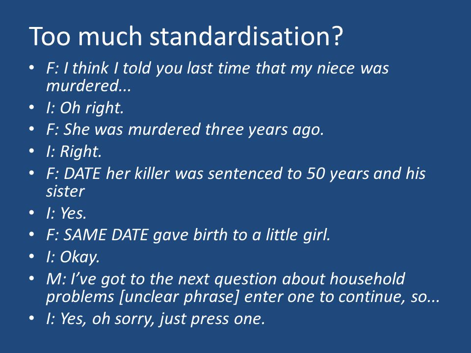 Too much standardisation.F: I think I told you last time that my niece was murdered...