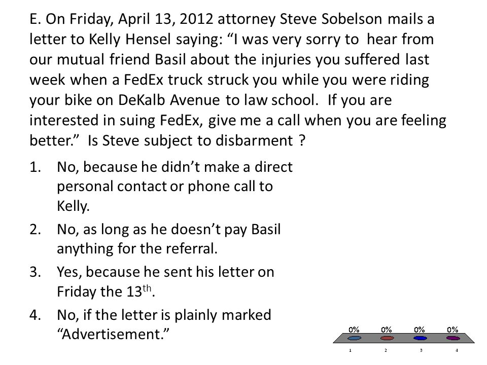 "E. On Friday, April 13, 2012 attorney Steve Sobelson mails a letter to Kelly Hensel saying: ""I was very sorry to hear from our mutual friend Basil abo"