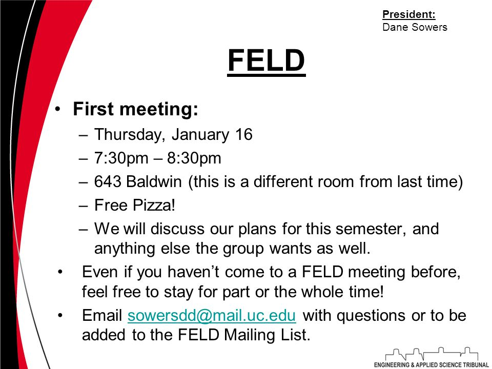 FELD First meeting: –Thursday, January 16 –7:30pm – 8:30pm –643 Baldwin (this is a different room from last time) –Free Pizza.