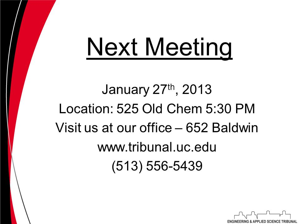 Next Meeting January 27 th, 2013 Location: 525 Old Chem 5:30 PM Visit us at our office – 652 Baldwin www.tribunal.uc.edu (513) 556-5439