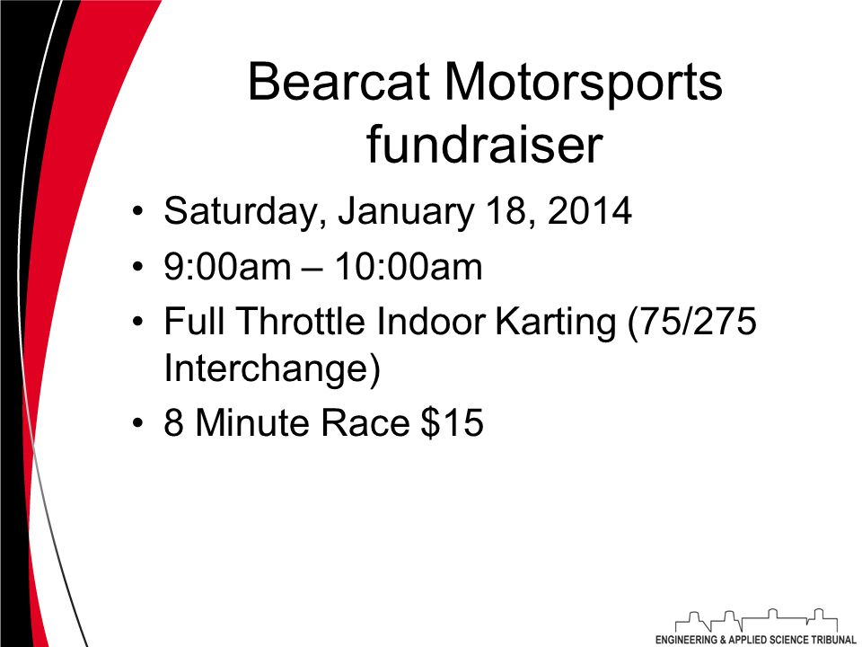 Bearcat Motorsports fundraiser Saturday, January 18, 2014 9:00am – 10:00am Full Throttle Indoor Karting (75/275 Interchange) 8 Minute Race $15