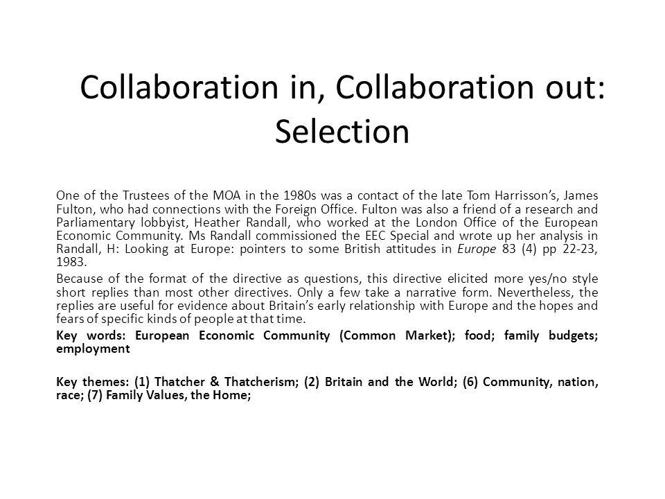 Collaboration in, Collaboration out: Selection One of the Trustees of the MOA in the 1980s was a contact of the late Tom Harrisson's, James Fulton, who had connections with the Foreign Office.