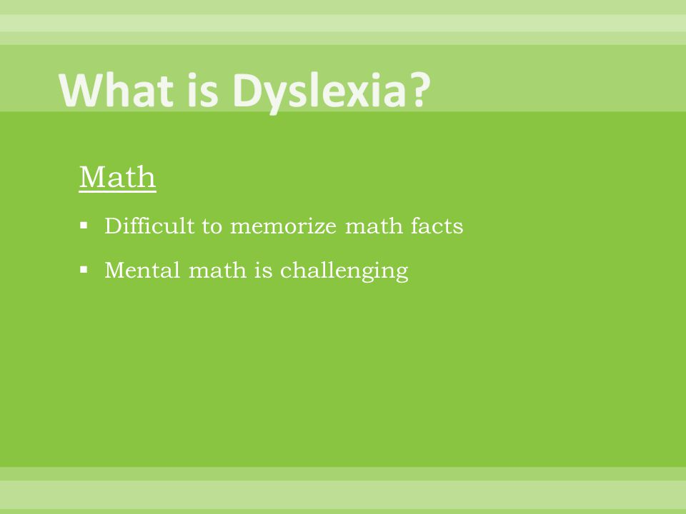 Math  Difficult to memorize math facts  Mental math is challenging