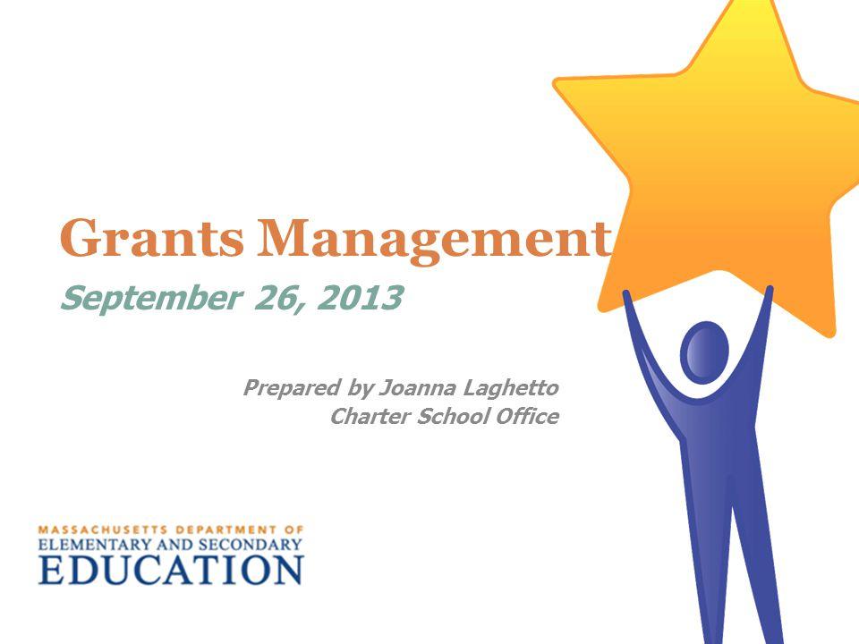 Grants Management September 26, 2013 Prepared by Joanna Laghetto Charter School Office