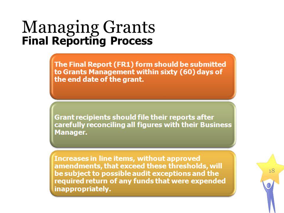 Managing Grants 18 Final Reporting Process