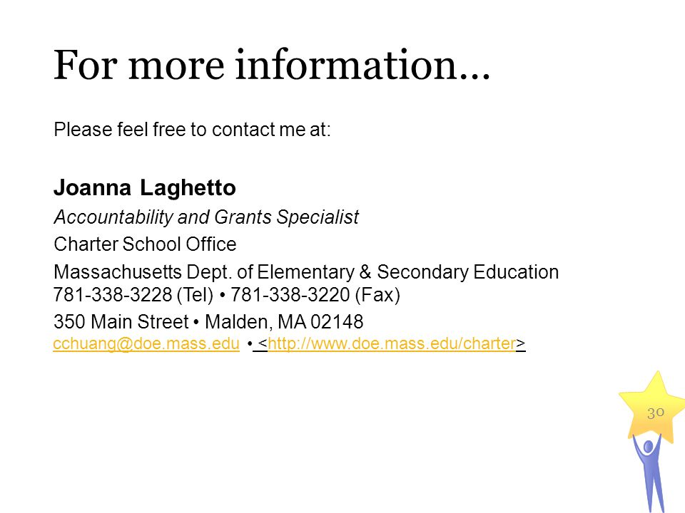 For more information… Please feel free to contact me at: Joanna Laghetto Accountability and Grants Specialist Charter School Office Massachusetts Dept.