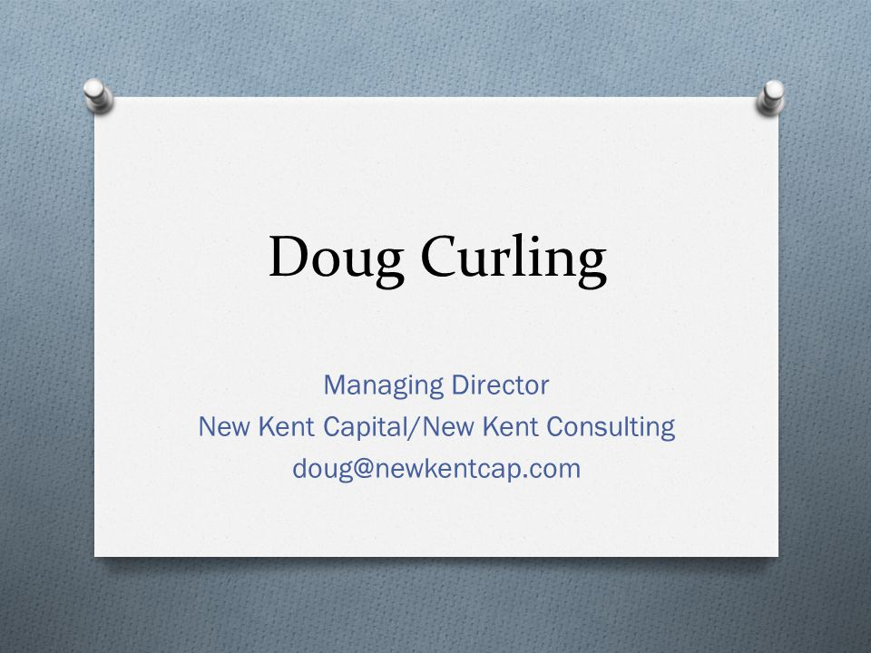 Doug Curling Managing Director New Kent Capital/New Kent Consulting doug@newkentcap.com