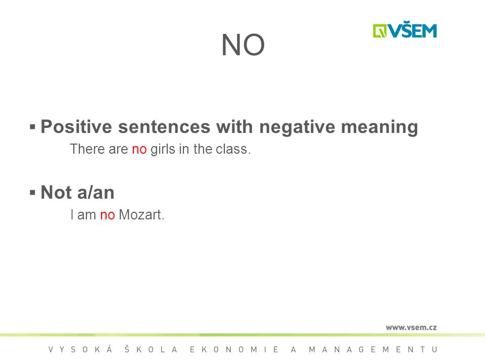 NO ▪ Positive sentences with negative meaning There are no girls in the class.