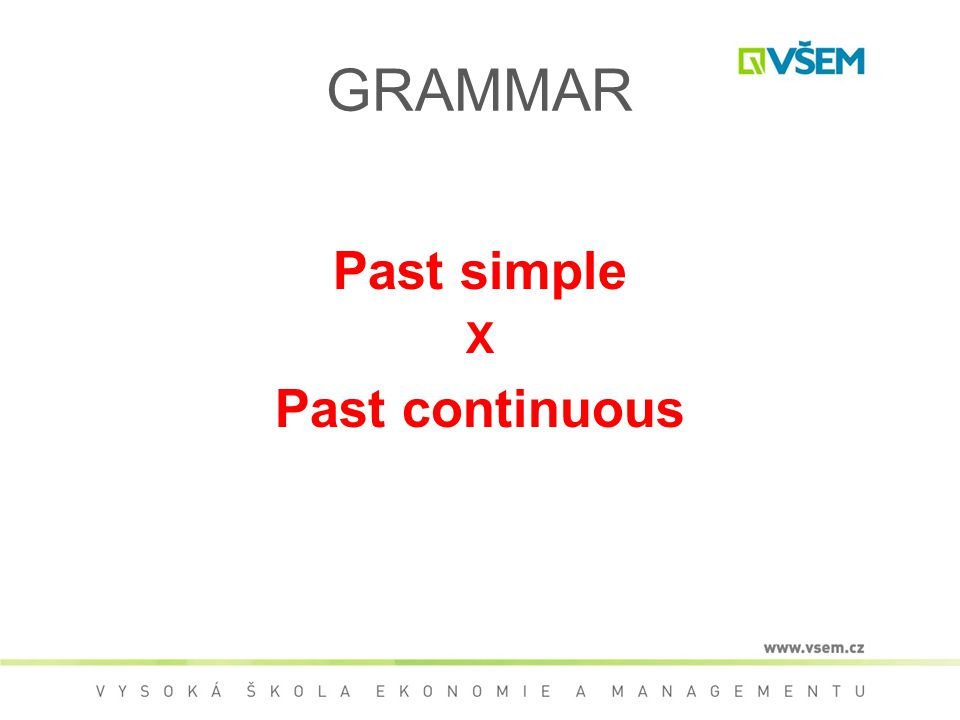 GRAMMAR Past simple X Past continuous
