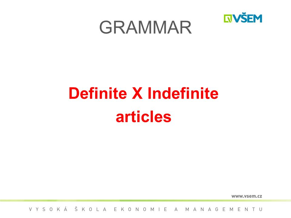 GRAMMAR Definite X Indefinite articles