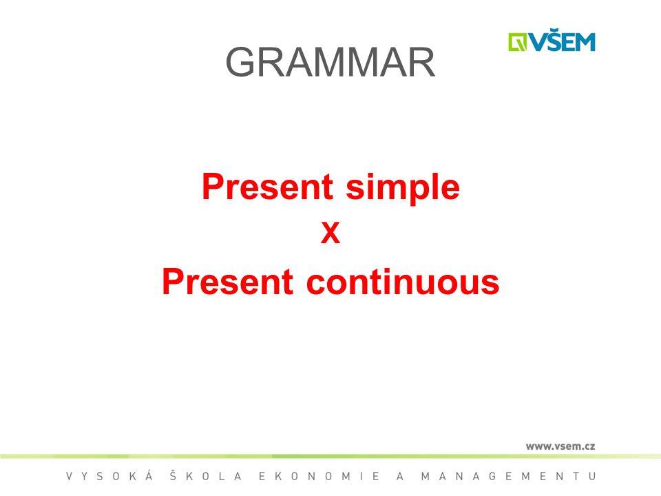 GRAMMAR Present simple X Present continuous