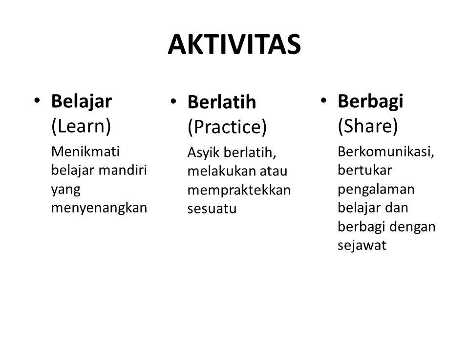 AKTIVITAS Belajar (Learn) Menikmati belajar mandiri yang menyenangkan Berbagi (Share) Berkomunikasi, bertukar pengalaman belajar dan berbagi dengan se