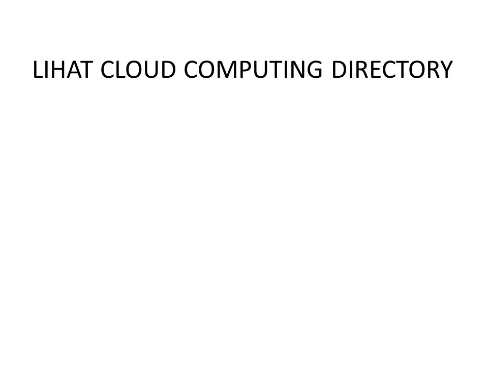 LIHAT CLOUD COMPUTING DIRECTORY