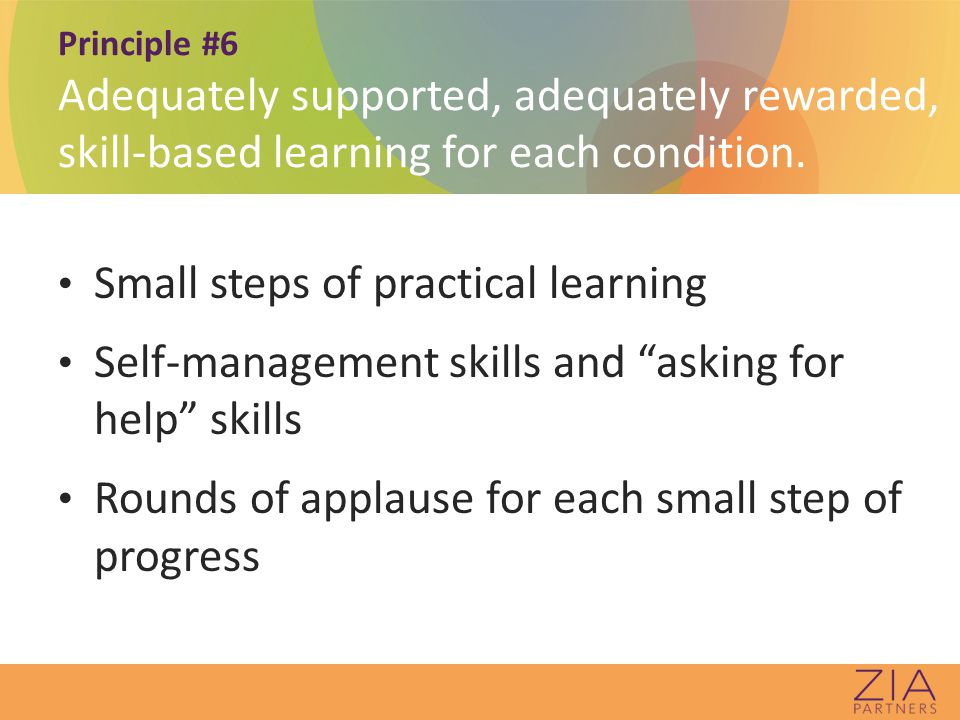 Principle #6 Adequately supported, adequately rewarded, skill-based learning for each condition.