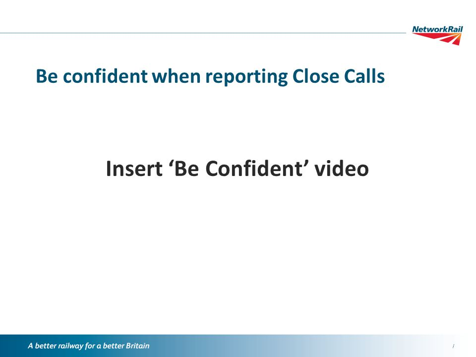 / Be confident when reporting Close Calls Insert 'Be Confident' video