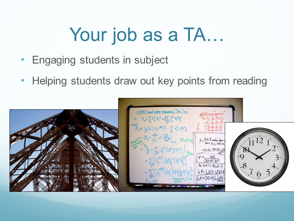 Your job as a TA… Engaging students in subject Helping students draw out key points from reading