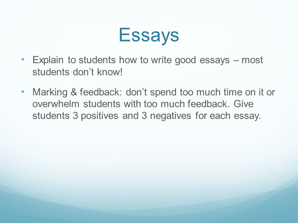 Essays Explain to students how to write good essays – most students don't know.
