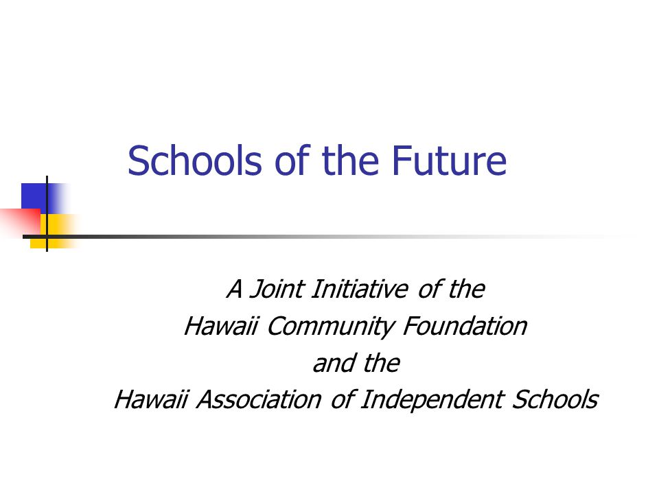 Schools of the Future A Joint Initiative of the Hawaii Community Foundation and the Hawaii Association of Independent Schools
