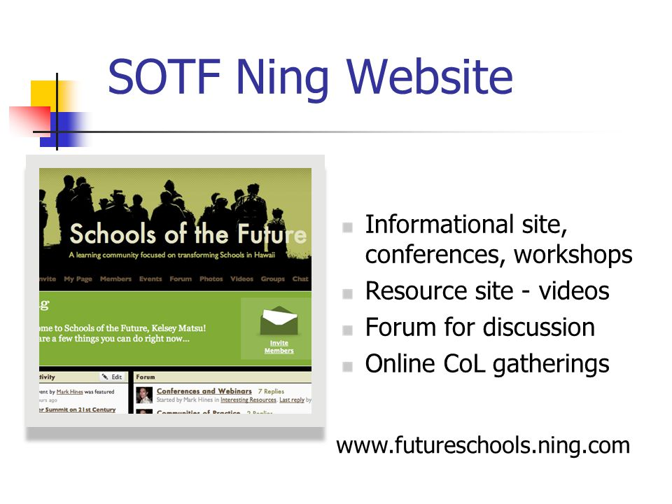 SOTF Ning Website Informational site, conferences, workshops Resource site - videos Forum for discussion Online CoL gatherings www.futureschools.ning.com