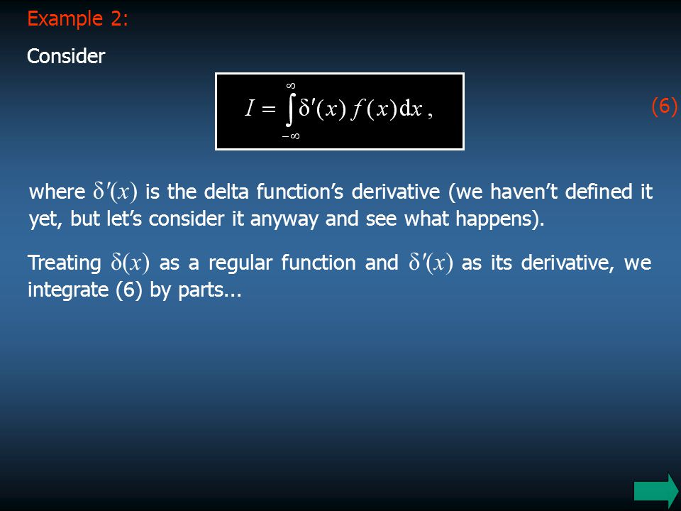 10 Example 2: where δ'(x) is the delta function's derivative (we haven't defined it yet, but let's consider it anyway and see what happens). Treating