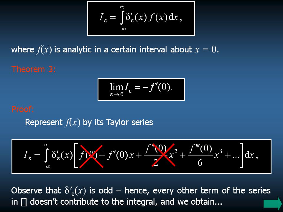 14 Proof: Represent f(x) by its Taylor series Observe that δ' ε (x) is odd – hence, every other term of the series in [] doesn't contribute to the int