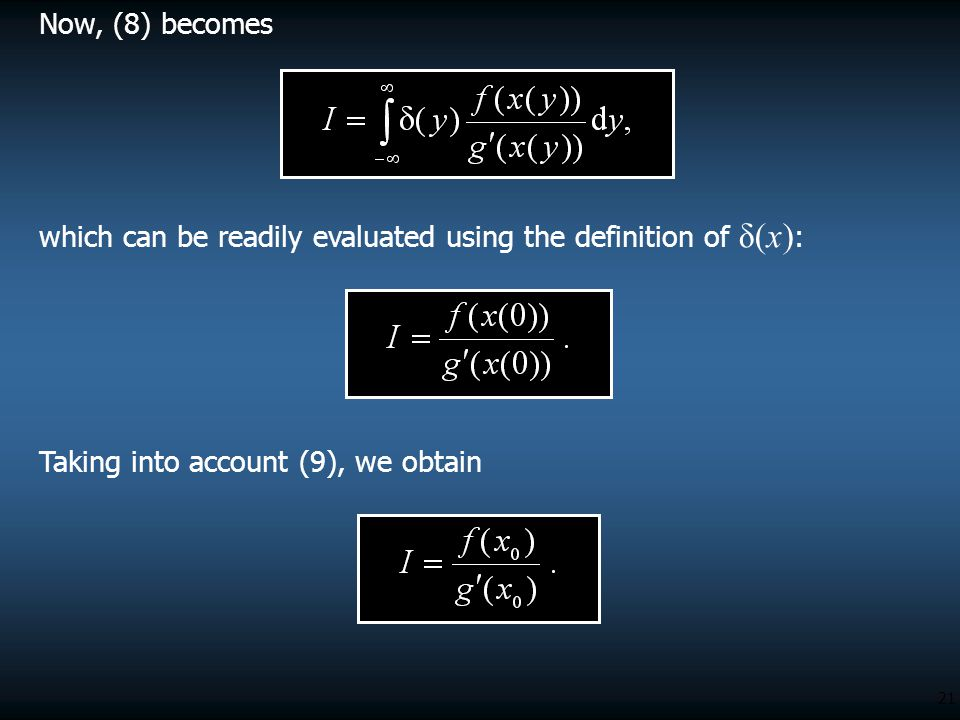 21 Now, (8) becomes which can be readily evaluated using the definition of δ(x) : Taking into account (9), we obtain