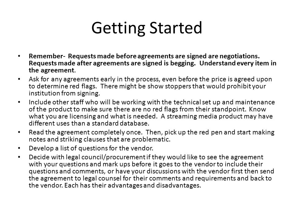 Getting Started Remember- Requests made before agreements are signed are negotiations. Requests made after agreements are signed is begging. Understan