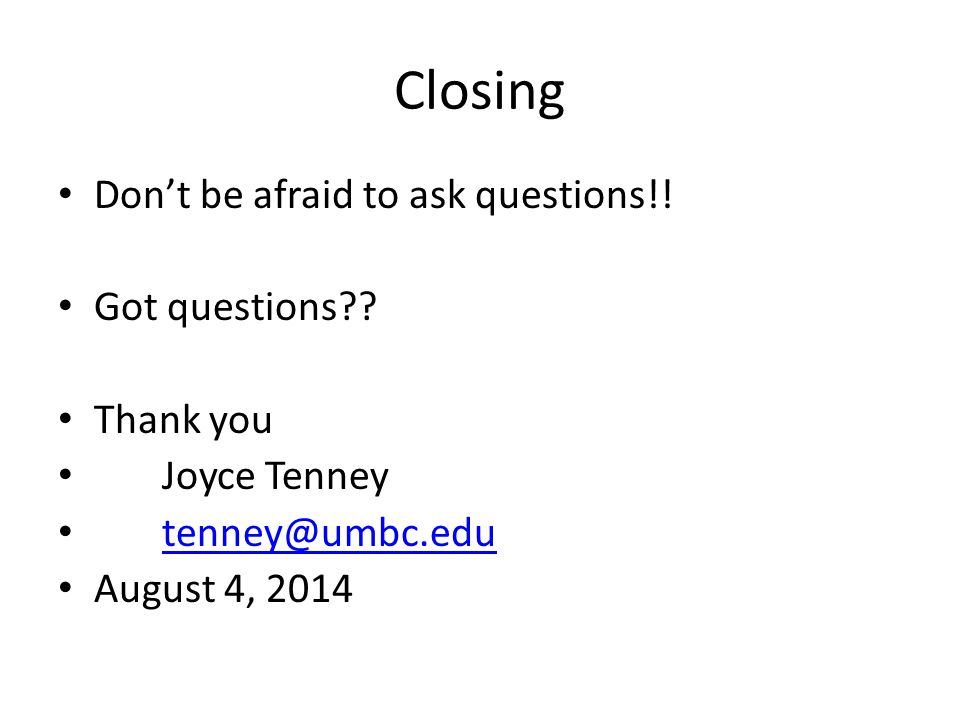Closing Don't be afraid to ask questions!. Got questions?.