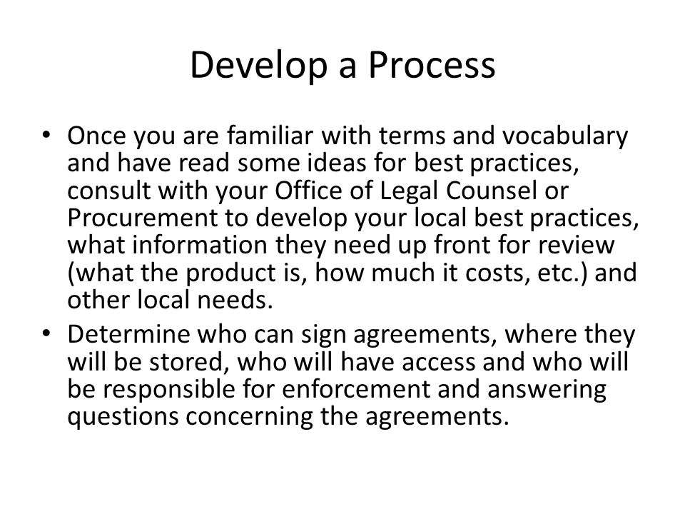 Develop a Process Once you are familiar with terms and vocabulary and have read some ideas for best practices, consult with your Office of Legal Couns