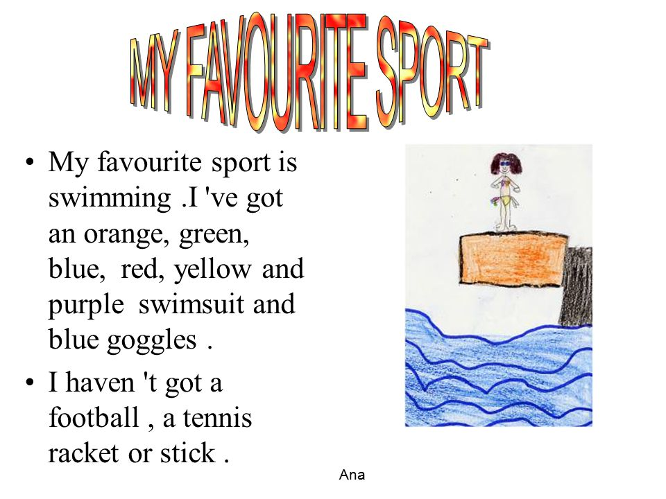 My favourite sport is hockey I´ve got a red and blue hockey stick. I haven't got a tennis racket Roger boncompte