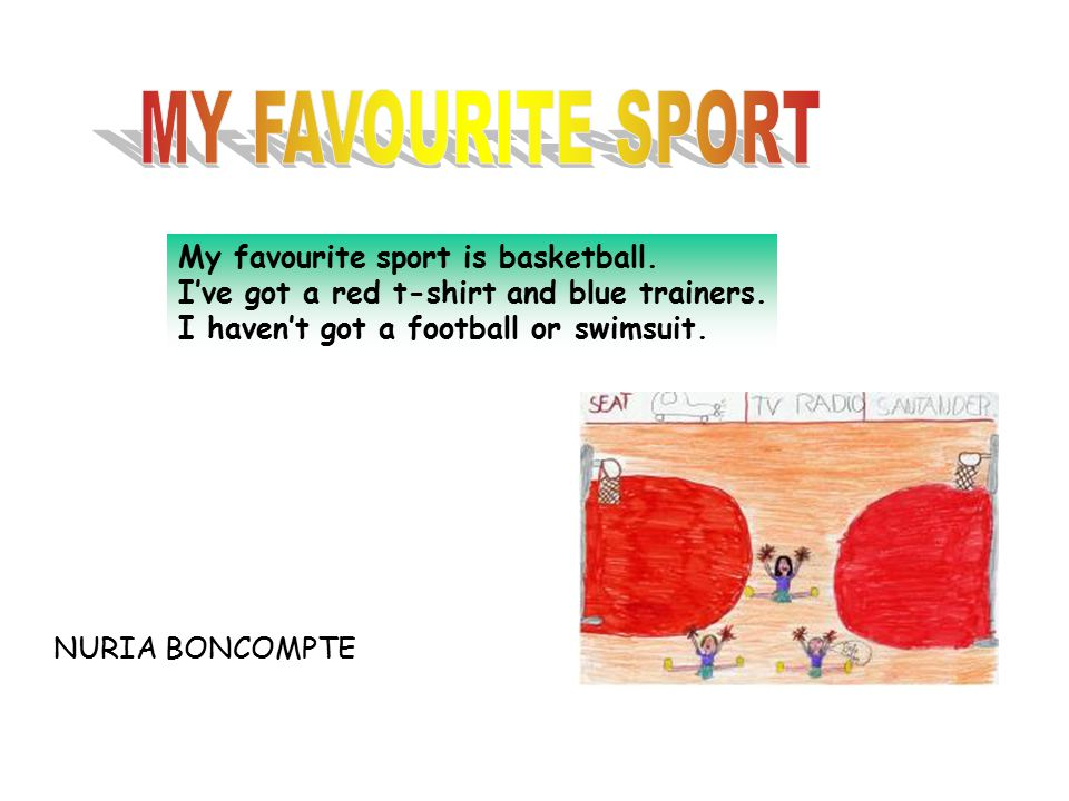 My favourite sport is basketball. I've got an orange basketball and white trainers. I haven't got a swimsuit and goggles. Noemi Borda