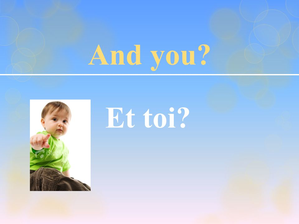 And you? Et toi?