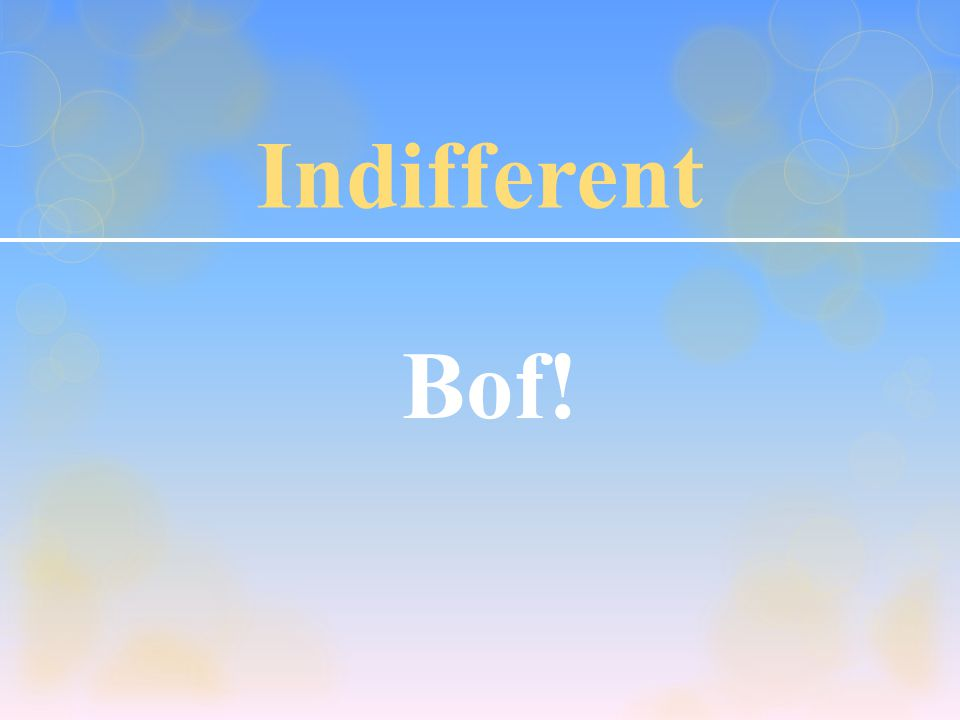 Indifferent Bof!