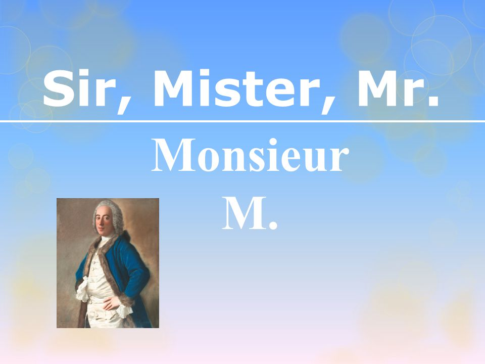 Sir, Mister, Mr. Monsieur M.