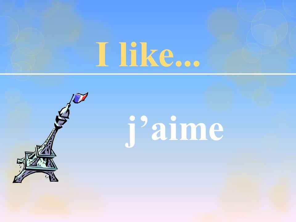 I like... j'aime