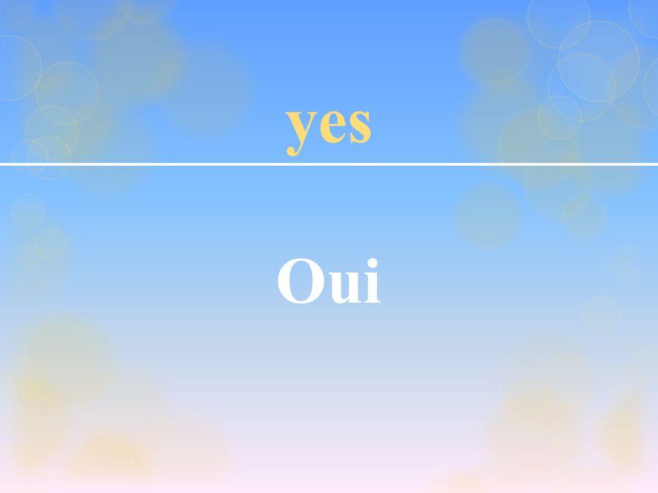 yes Oui