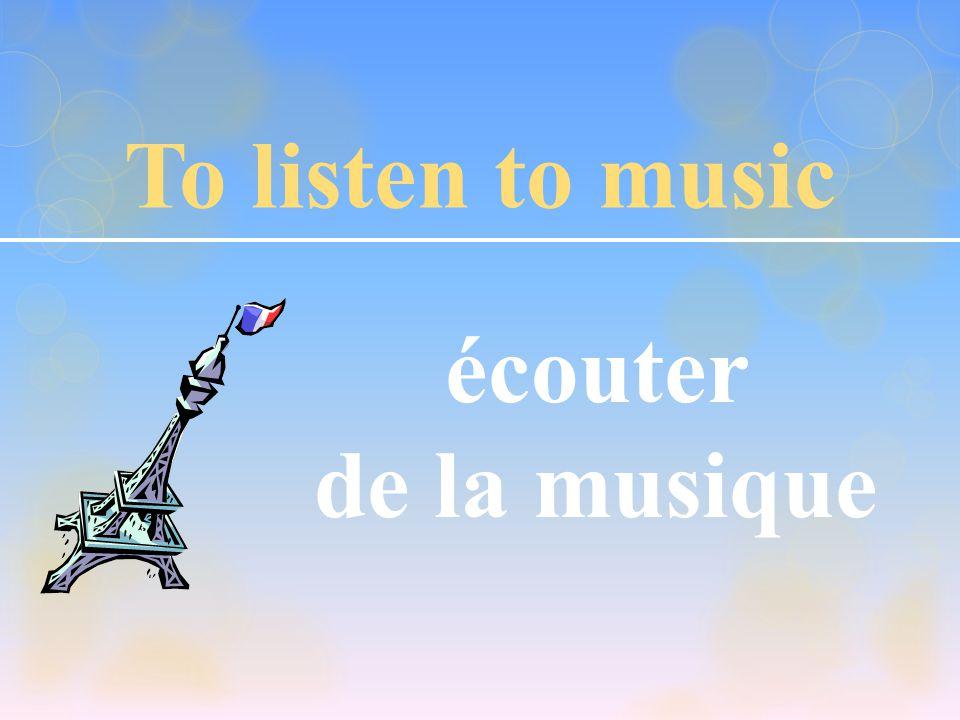 To listen to music écouter de la musique