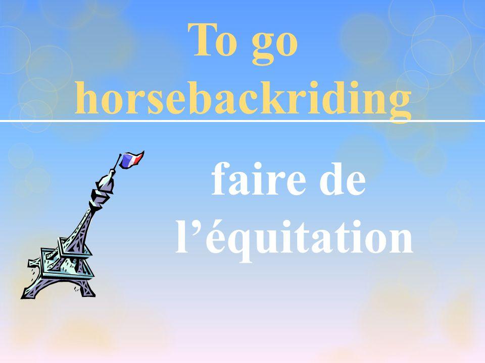 To go horsebackriding faire de l'équitation