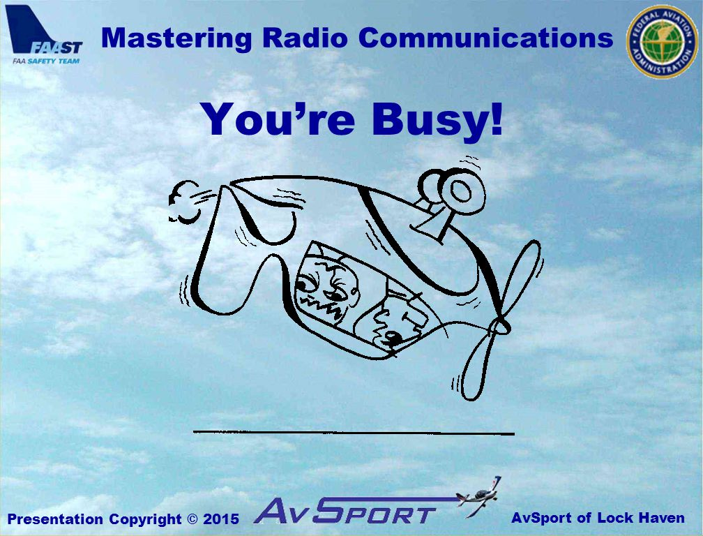 AvSport of Lock Haven Mastering Radio Communications Presentation Copyright © 2015 You're Busy!