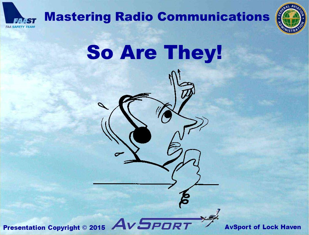 AvSport of Lock Haven Mastering Radio Communications Presentation Copyright © 2015 So Are They!