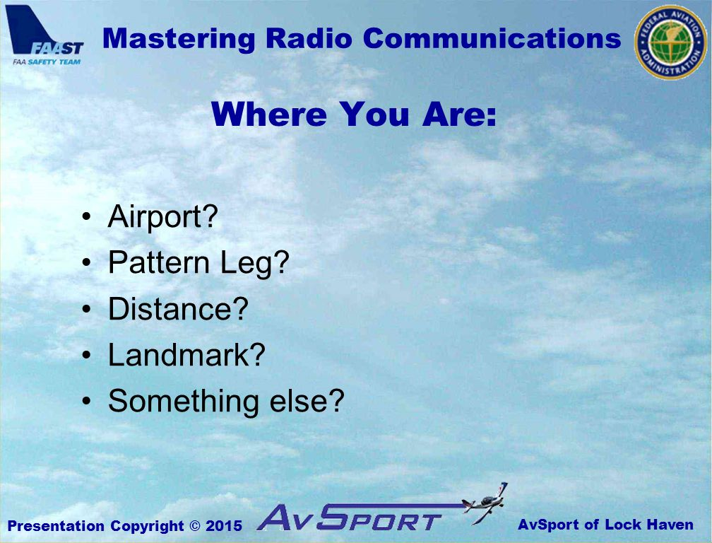 AvSport of Lock Haven Mastering Radio Communications Presentation Copyright © 2015 Where You Are: Airport.