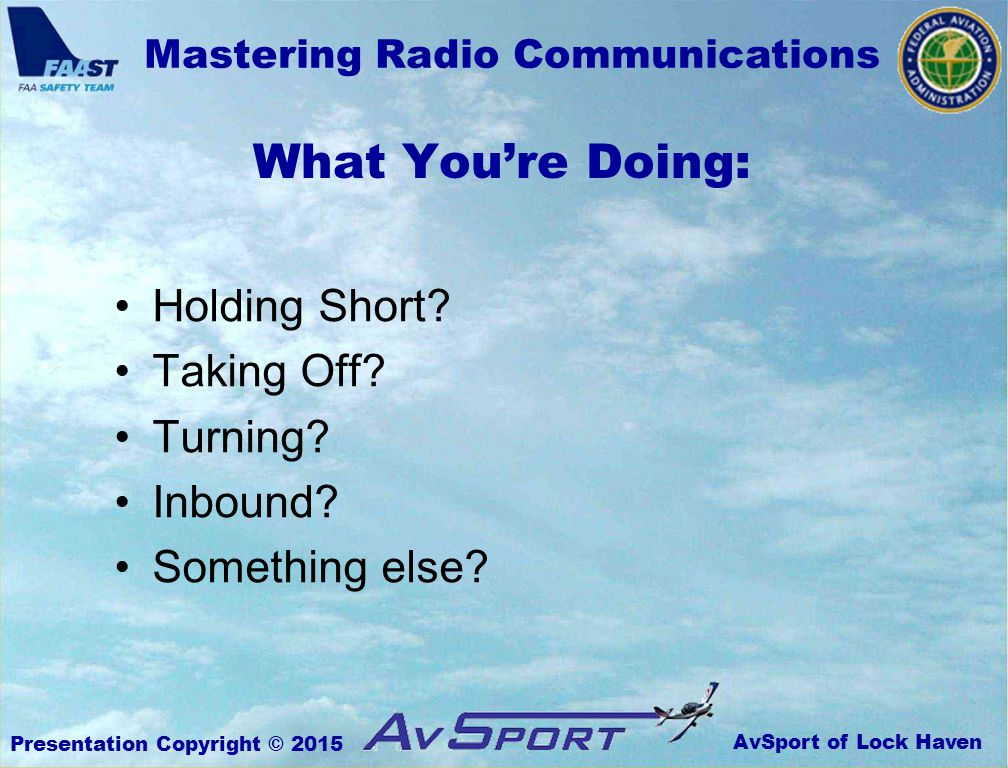 AvSport of Lock Haven Mastering Radio Communications Presentation Copyright © 2015 What You're Doing: Holding Short.