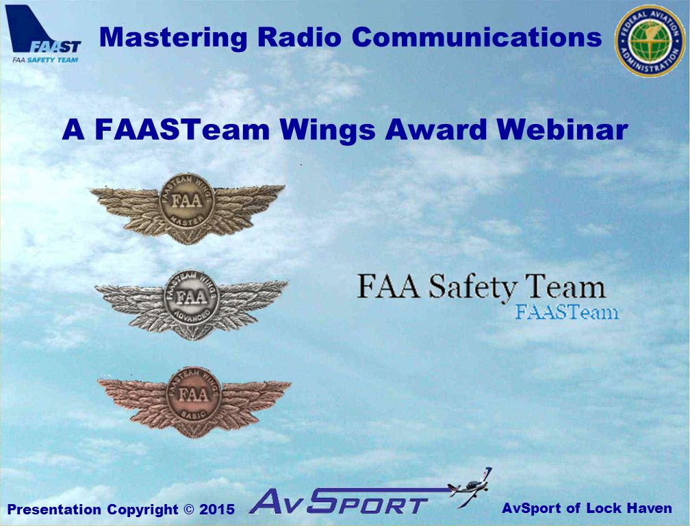 AvSport of Lock Haven Mastering Radio Communications Presentation Copyright © 2015 A FAASTeam Wings Award Webinar