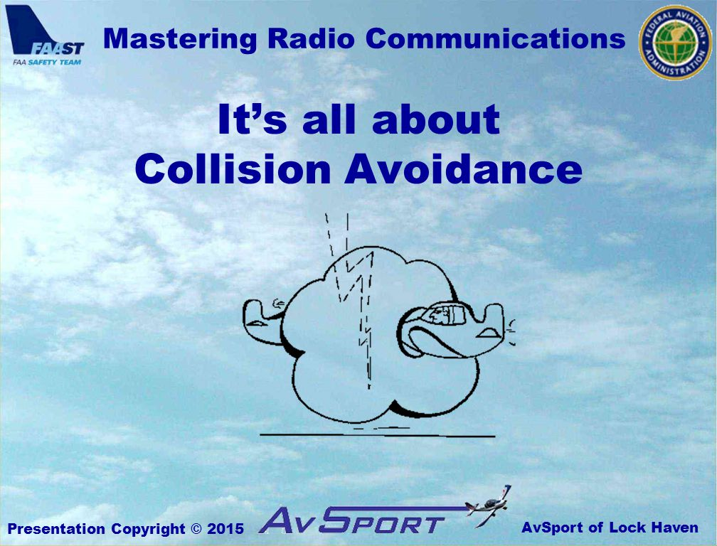 AvSport of Lock Haven Mastering Radio Communications Presentation Copyright © 2015 It's all about Collision Avoidance