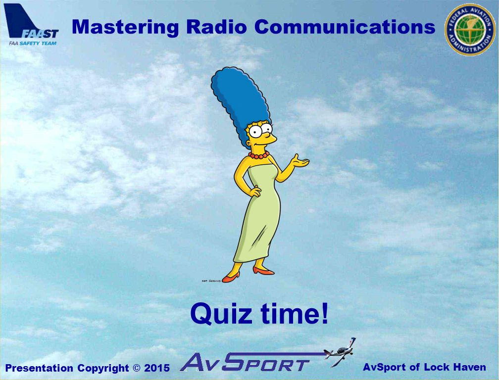 AvSport of Lock Haven Mastering Radio Communications Presentation Copyright © 2015 Quiz time!