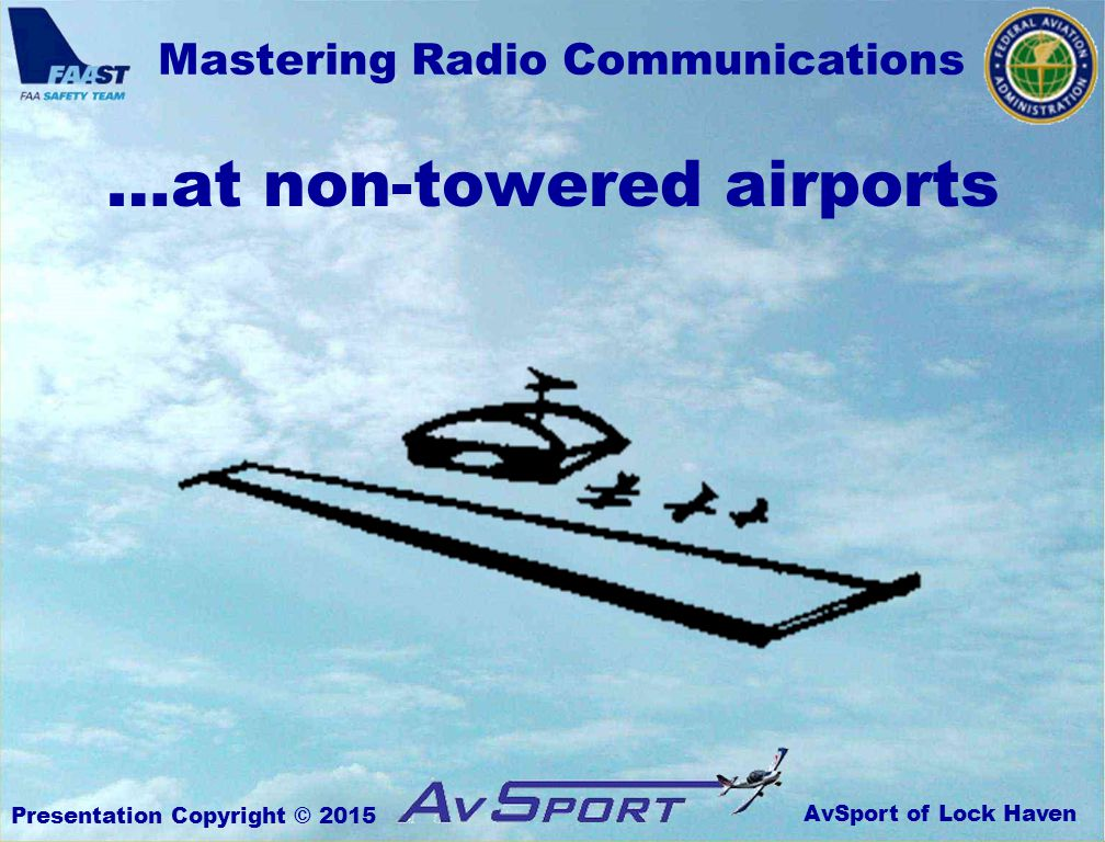 AvSport of Lock Haven Mastering Radio Communications Presentation Copyright © 2015 …at non-towered airports