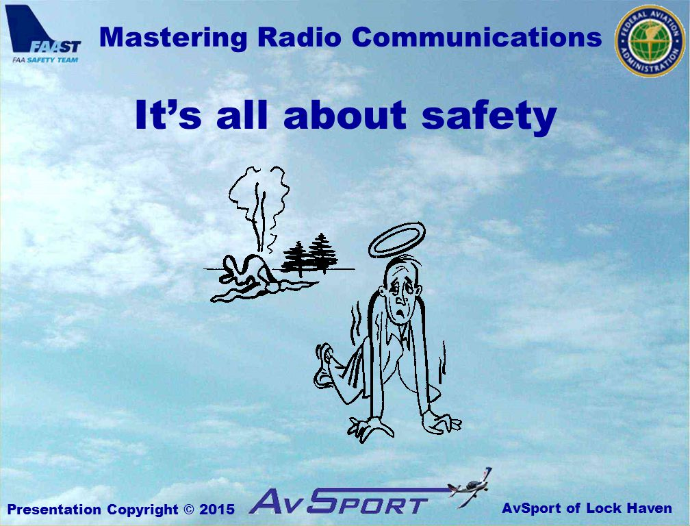 AvSport of Lock Haven Mastering Radio Communications Presentation Copyright © 2015 It's all about safety
