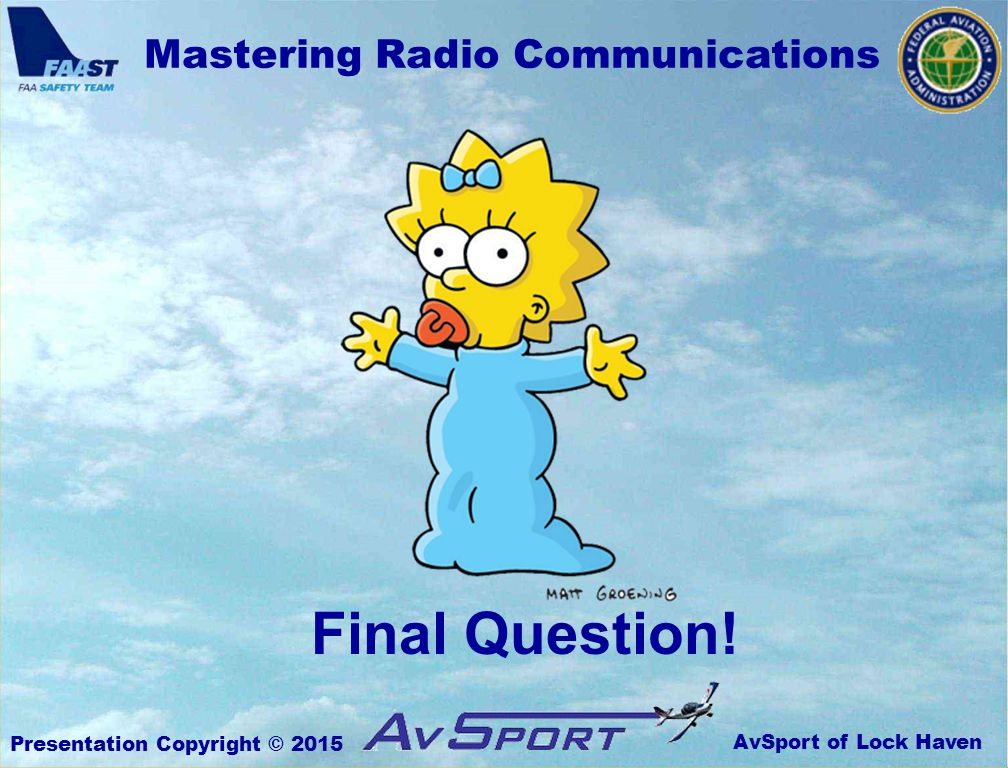 AvSport of Lock Haven Mastering Radio Communications Presentation Copyright © 2015 Final Question!